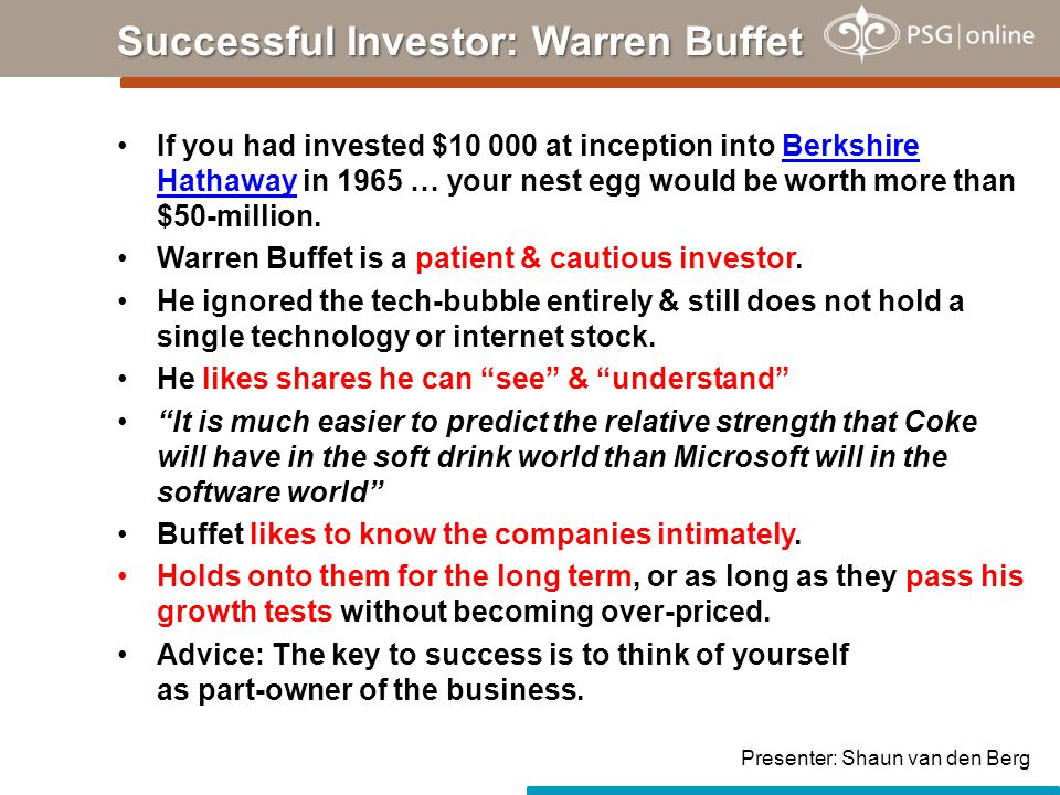 If you had invested $10 000 at inception into Berkshire Hathaway in 1965 … your nest egg would be worth more than $50-million.Berkshire Hathaway Warre
