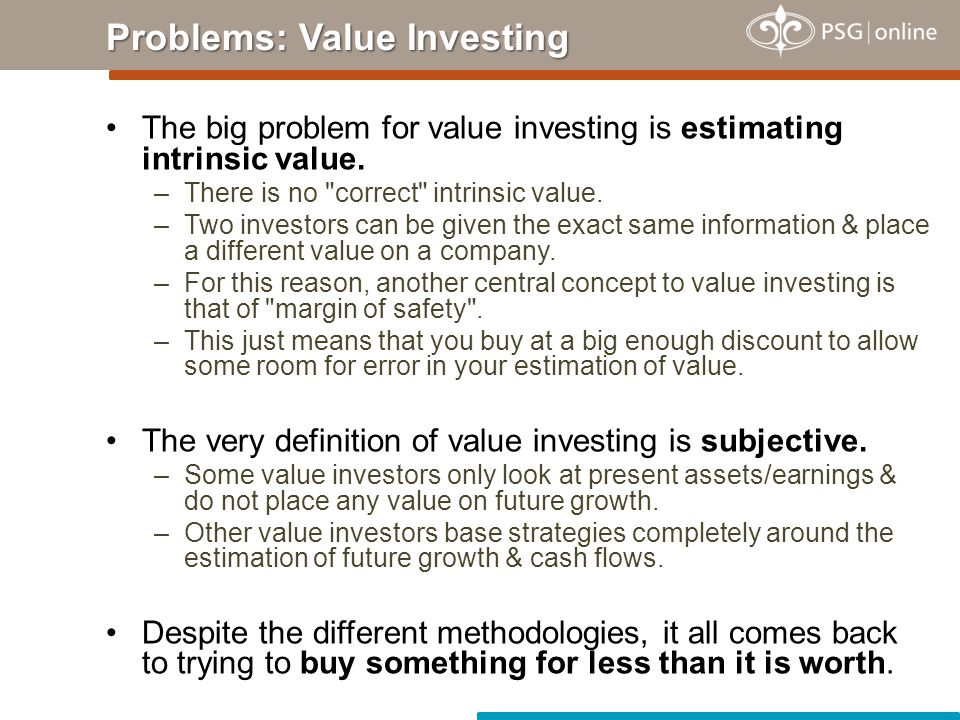 The big problem for value investing is estimating intrinsic value. –There is no