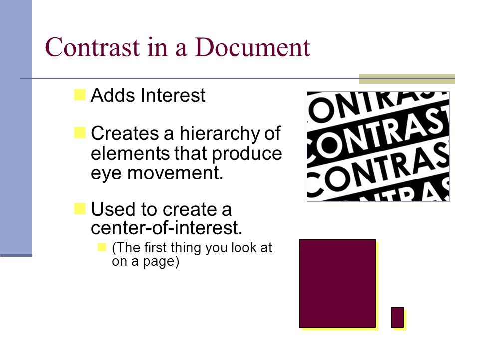 Contrast in a Document Adds Interest Creates a hierarchy of elements that produce eye movement.