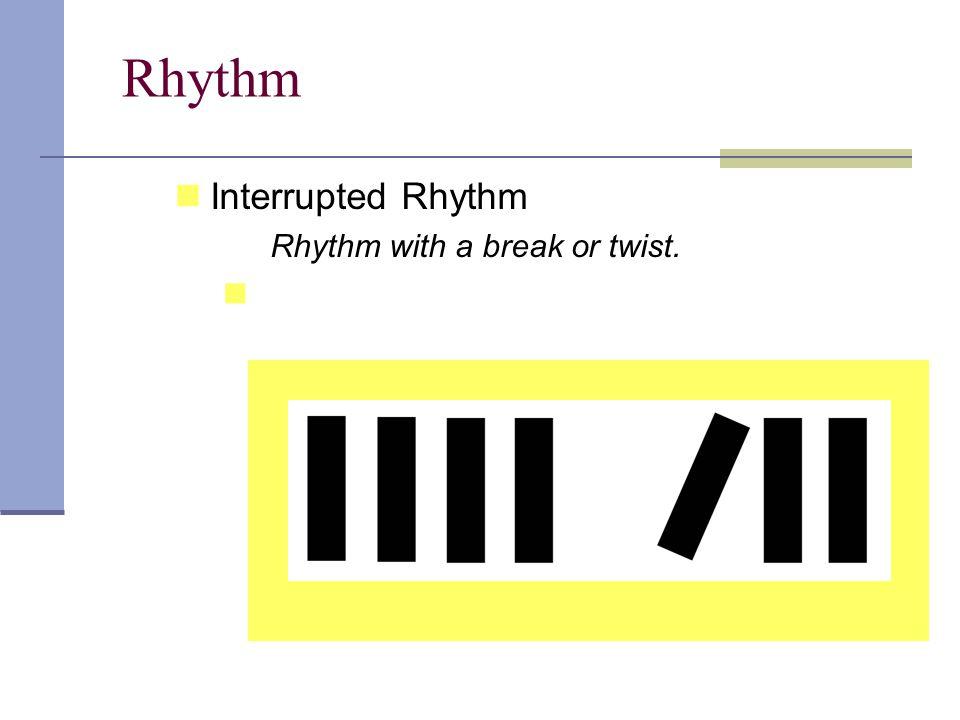 Rhythm Interrupted Rhythm Rhythm with a break or twist.