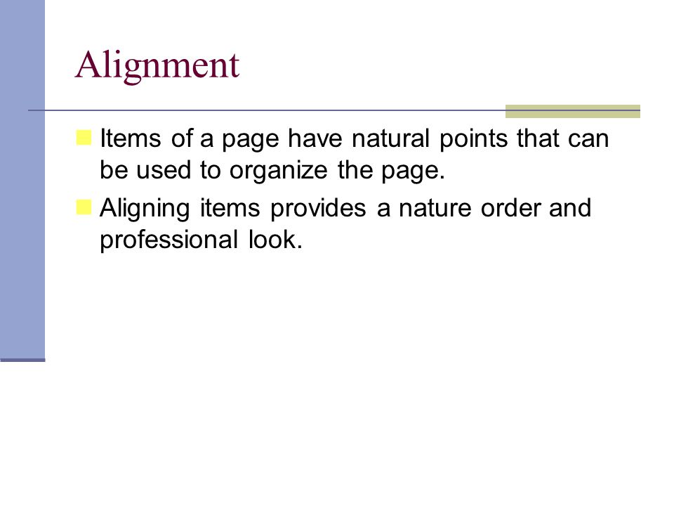 Alignment Items of a page have natural points that can be used to organize the page.