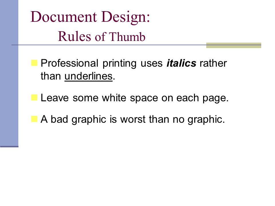 Document Design: Rules of Thumb Professional printing uses italics rather than underlines.