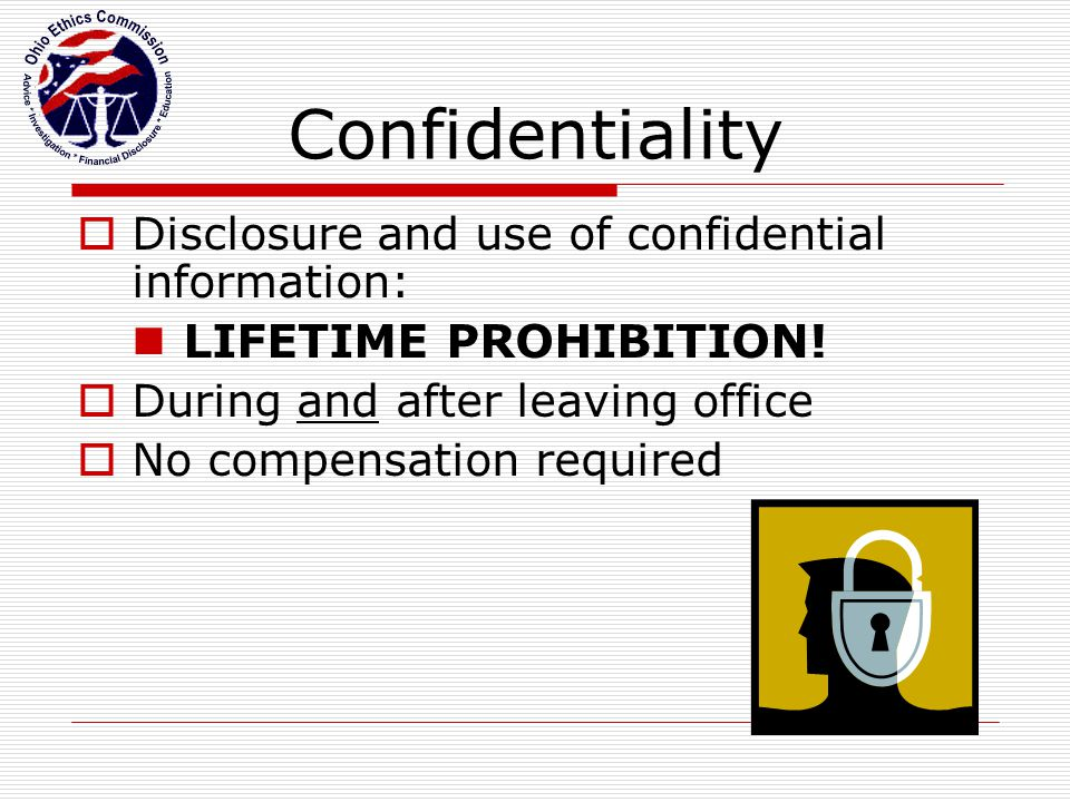 Confidentiality  Disclosure and use of confidential information: LIFETIME PROHIBITION.