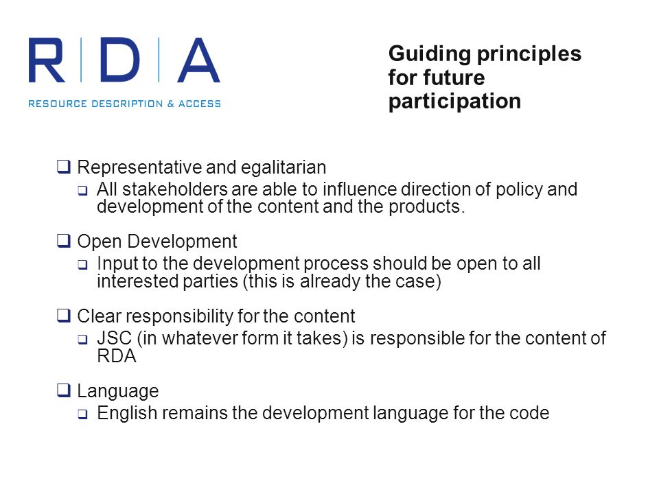 Guiding principles for future participation  Representative and egalitarian  All stakeholders are able to influence direction of policy and development of the content and the products.