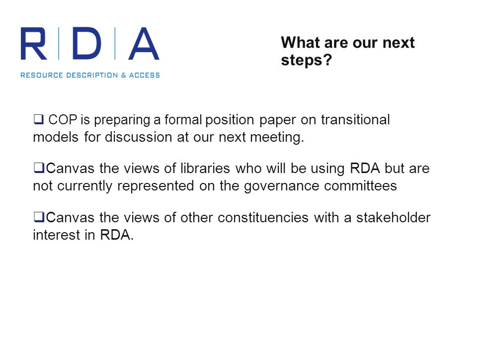 What are our next steps?  COP is preparing a formal position paper on transitional models for discussion at our next meeting.  Canvas the views of l