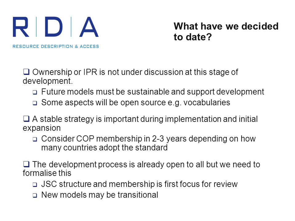 What have we decided to date?  Ownership or IPR is not under discussion at this stage of development.  Future models must be sustainable and support