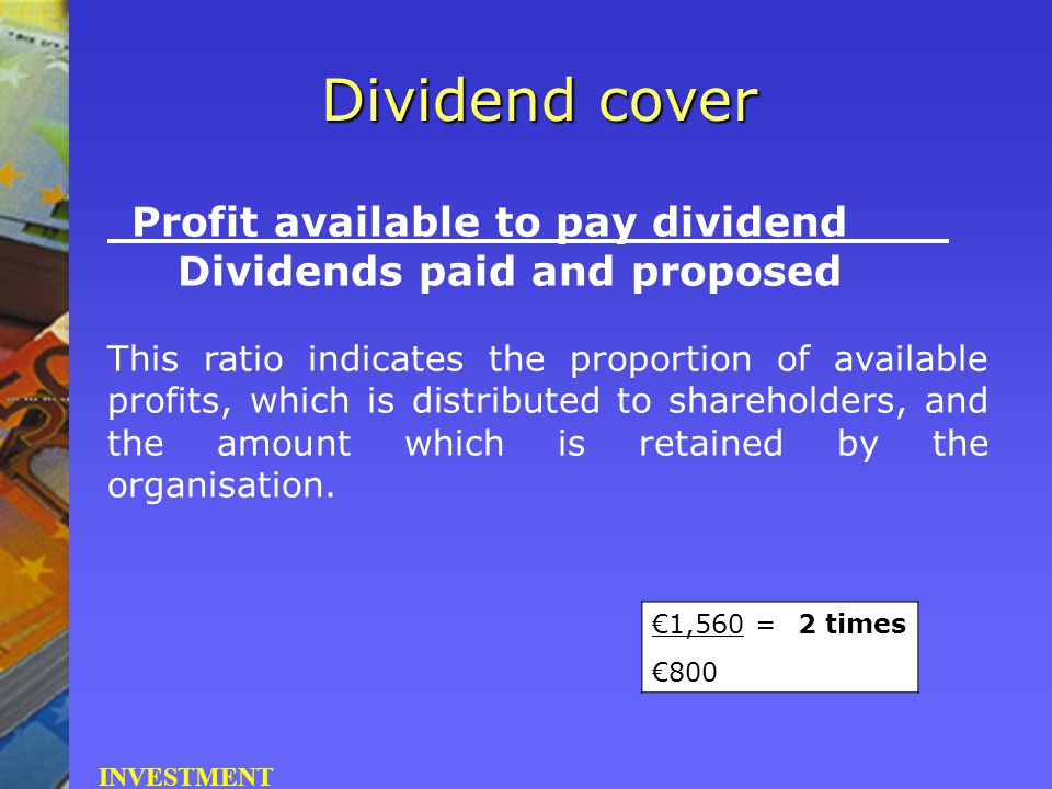 Profit available to pay dividend Dividends paid and proposed This ratio indicates the proportion of available profits, which is distributed to shareho