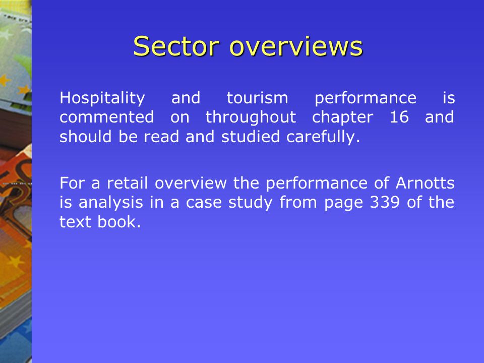 Sector overviews Hospitality and tourism performance is commented on throughout chapter 16 and should be read and studied carefully. For a retail over