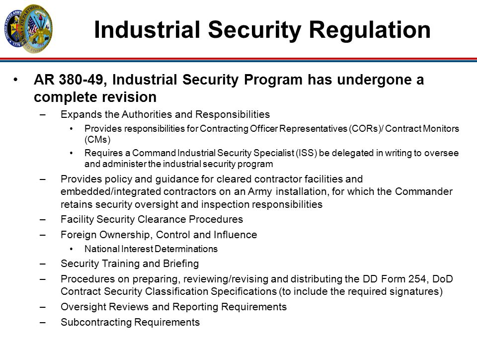 National Industrial Security Program (NISP) Manual, Volume 2, Industrial Security Procedures for Government Activities (Replacement for DoD 5220-22-R, Industrial Security Regulation, December 1985) –Informal review (February 2010) –International Chapter 14 informal review (March 2010) –Personnel Chapter 6 not provided to date Information Security Oversight Office (ISOO), proposed change to 32 C.F.R.