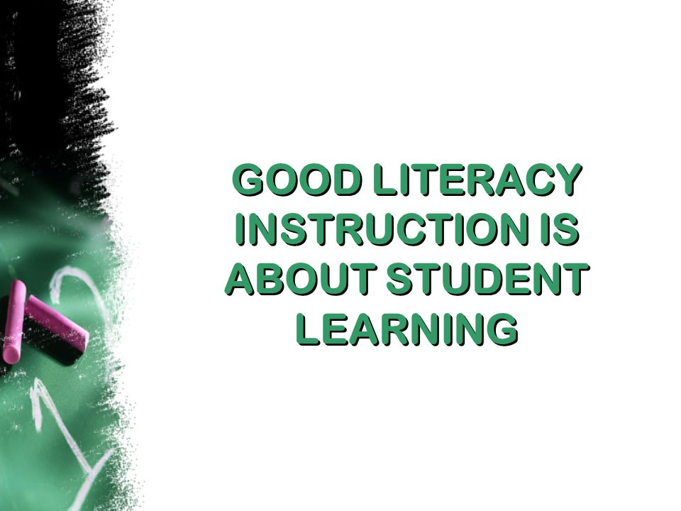 GOOD LITERACY INSTRUCTION IS ABOUT STUDENT LEARNING