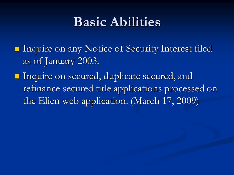 Basic Abilities Inquire on any Notice of Security Interest filed as of January 2003.