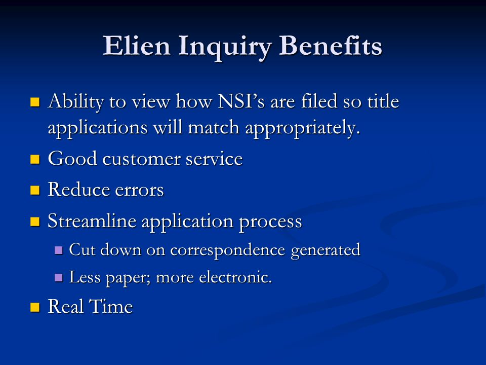 Elien Inquiry Benefits Ability to view how NSI's are filed so title applications will match appropriately.