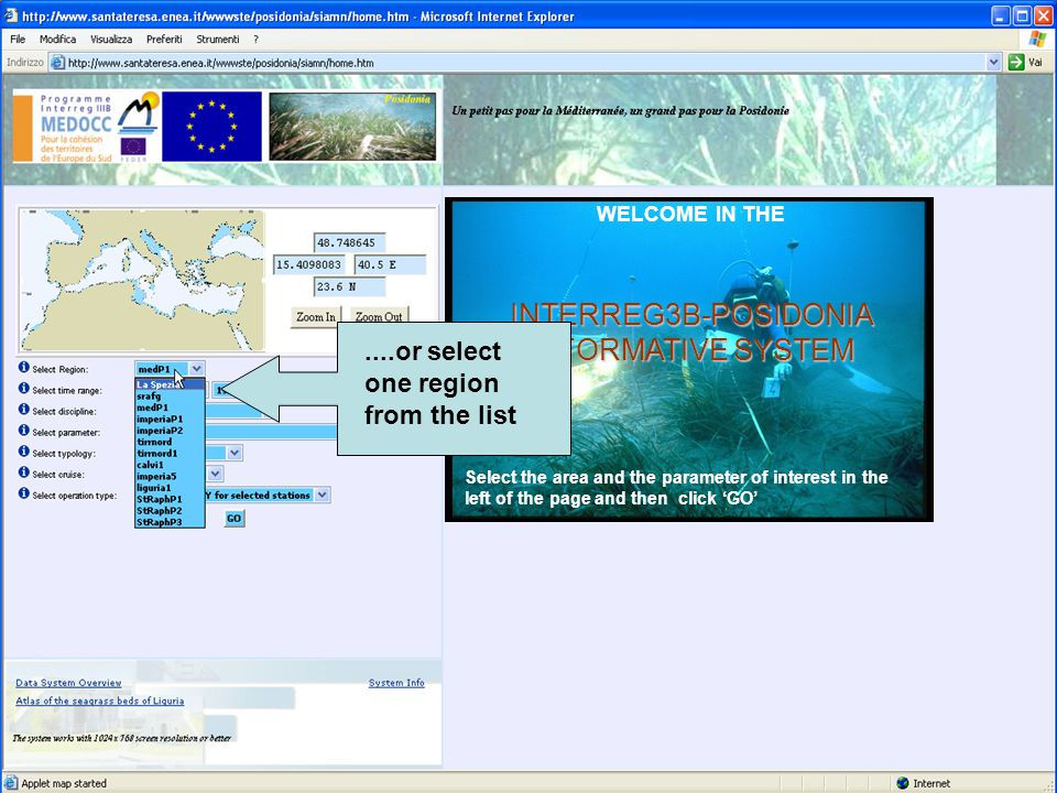 WELCOME IN THEINTERREG3B-POSIDONIA INFORMATIVE SYSTEM Select the area and the parameter of interest in the left of the page and then click 'GO'....or