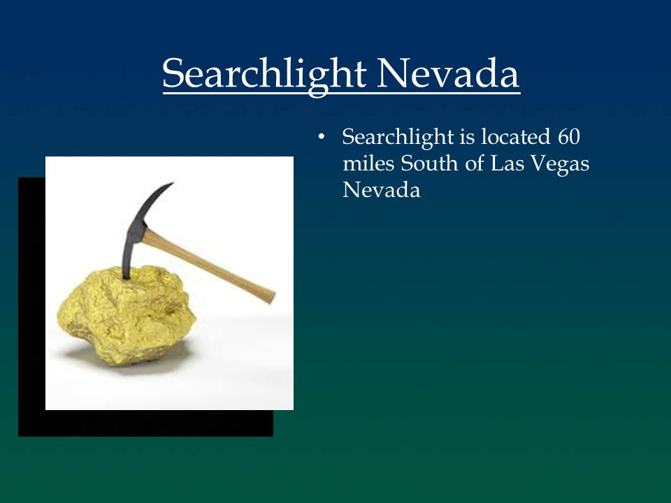 Searchlight is located 60 miles South of Las Vegas Nevada