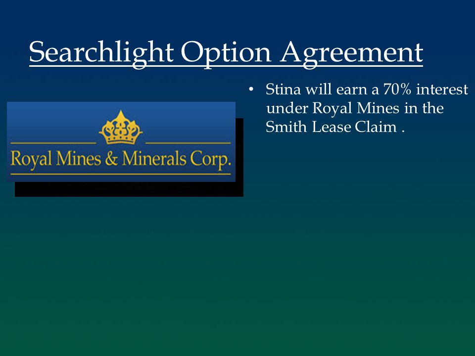 Stina will earn a 70% interest under Royal Mines in the Smith Lease Claim.