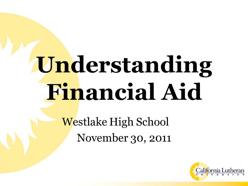 Understanding Financial Aid Westlake High School November 30, 2011