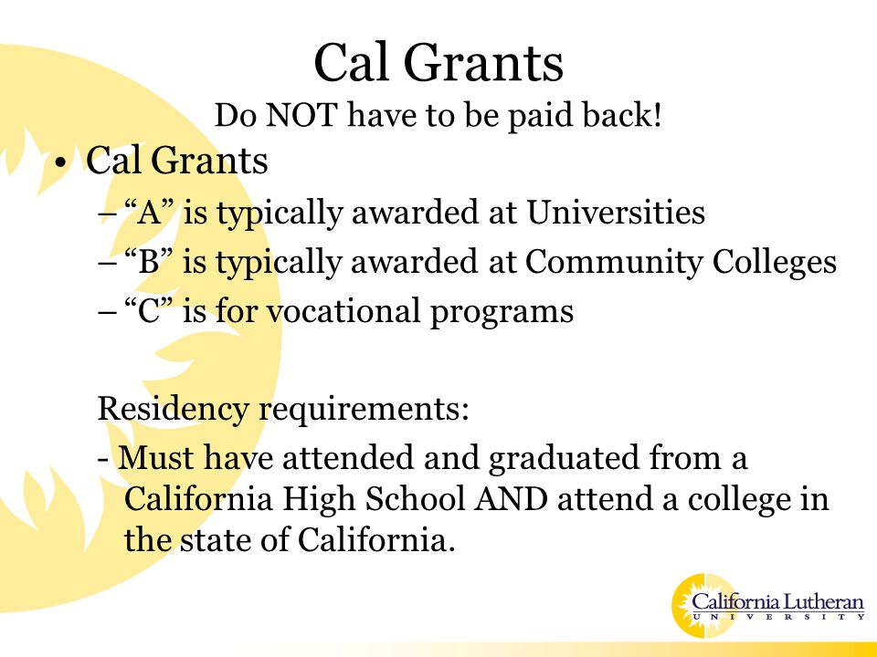 Cal Grants Do NOT have to be paid back.