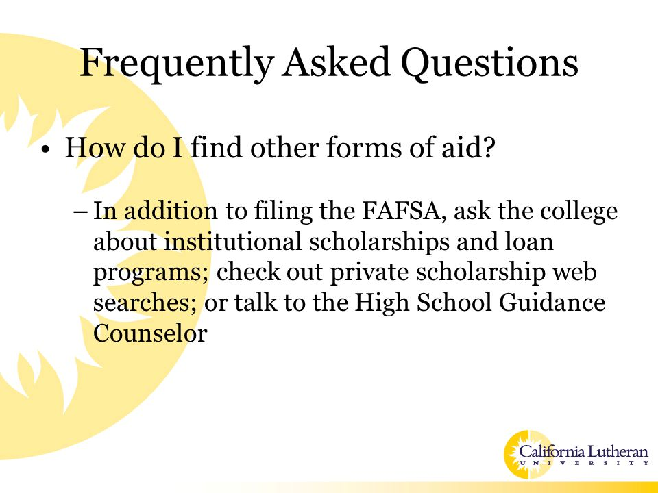 Frequently Asked Questions How do I find other forms of aid.