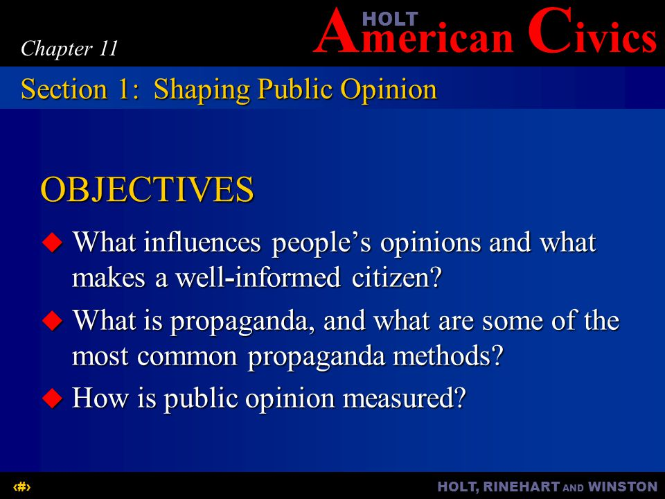 A merican C ivicsHOLT HOLT, RINEHART AND WINSTON2 Chapter 11 OBJECTIVES  What influences people's opinions and what makes a well-informed citizen? 
