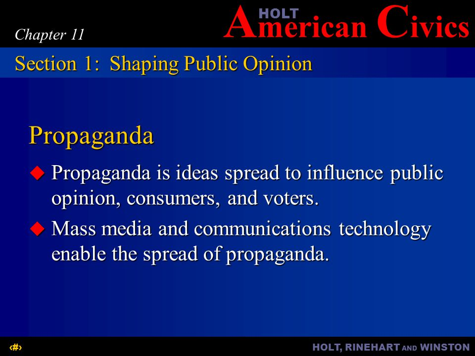 A merican C ivicsHOLT HOLT, RINEHART AND WINSTON5 Chapter 11 Propaganda  Propaganda is ideas spread to influence public opinion, consumers, and voter