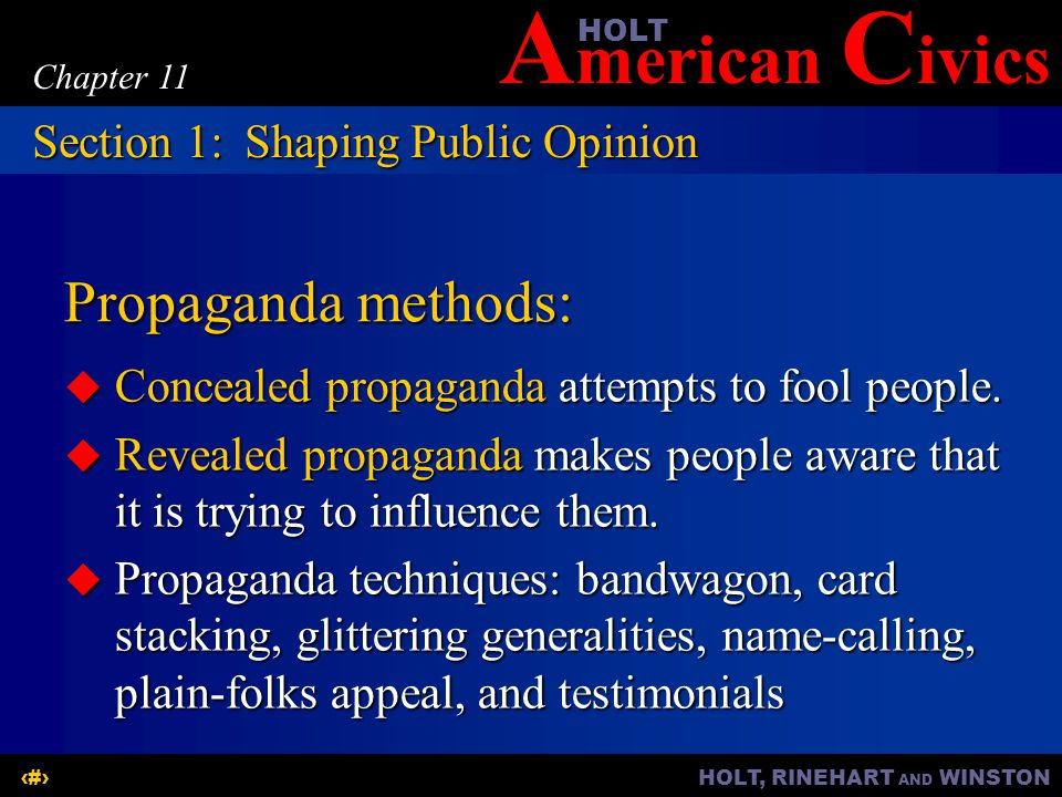 A merican C ivicsHOLT HOLT, RINEHART AND WINSTON6 Chapter 11 Propaganda methods:  Concealed propaganda attempts to fool people.  Revealed propaganda