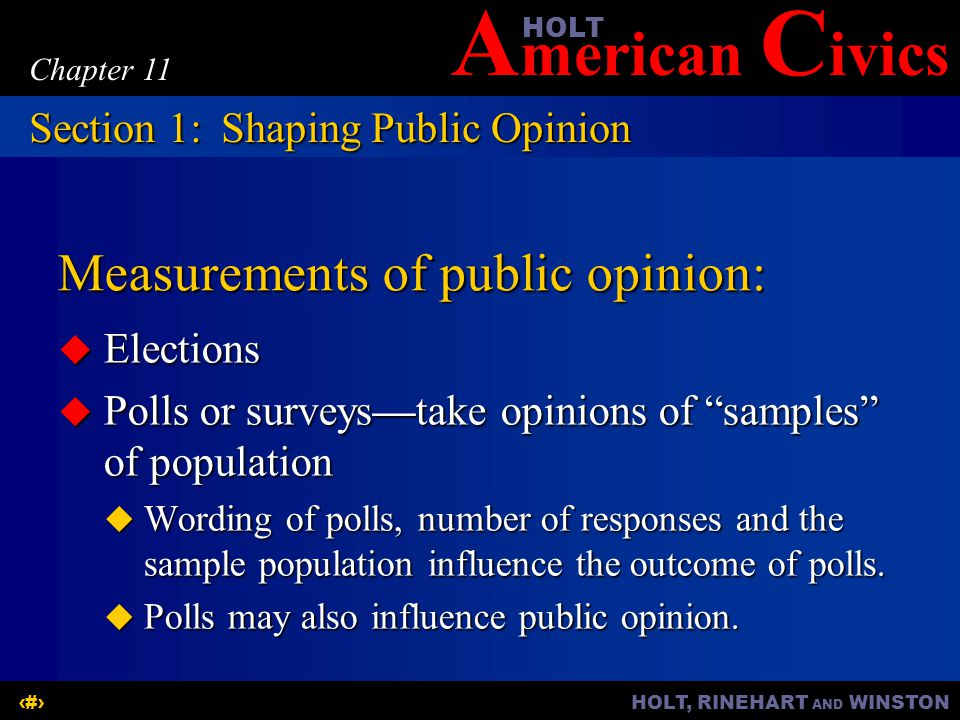 "A merican C ivicsHOLT HOLT, RINEHART AND WINSTON7 Chapter 11 Measurements of public opinion:  Elections  Polls or surveys—take opinions of ""samples"""