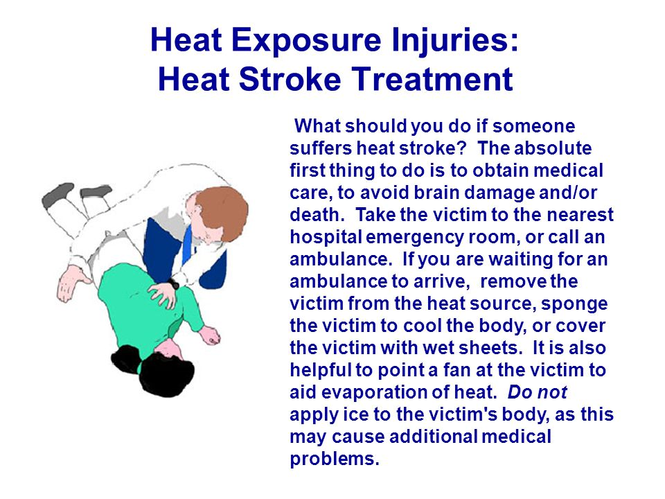 Heat Exposure Injuries: Heat Stroke Treatment What should you do if someone suffers heat stroke.