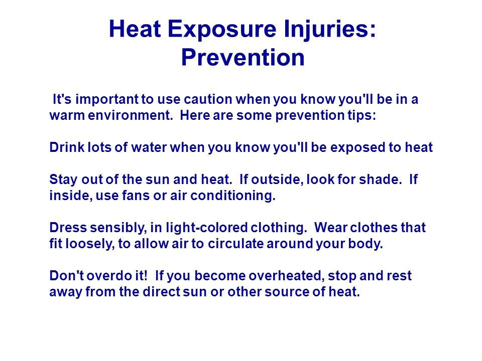 Heat Exposure Injuries: Prevention It s important to use caution when you know you ll be in a warm environment.