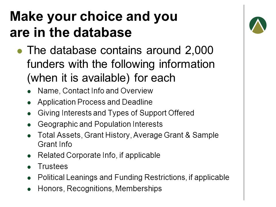 Make your choice and you are in the database The database contains around 2,000 funders with the following information (when it is available) for each