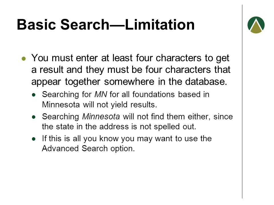 Basic Search—Limitation You must enter at least four characters to get a result and they must be four characters that appear together somewhere in the database.