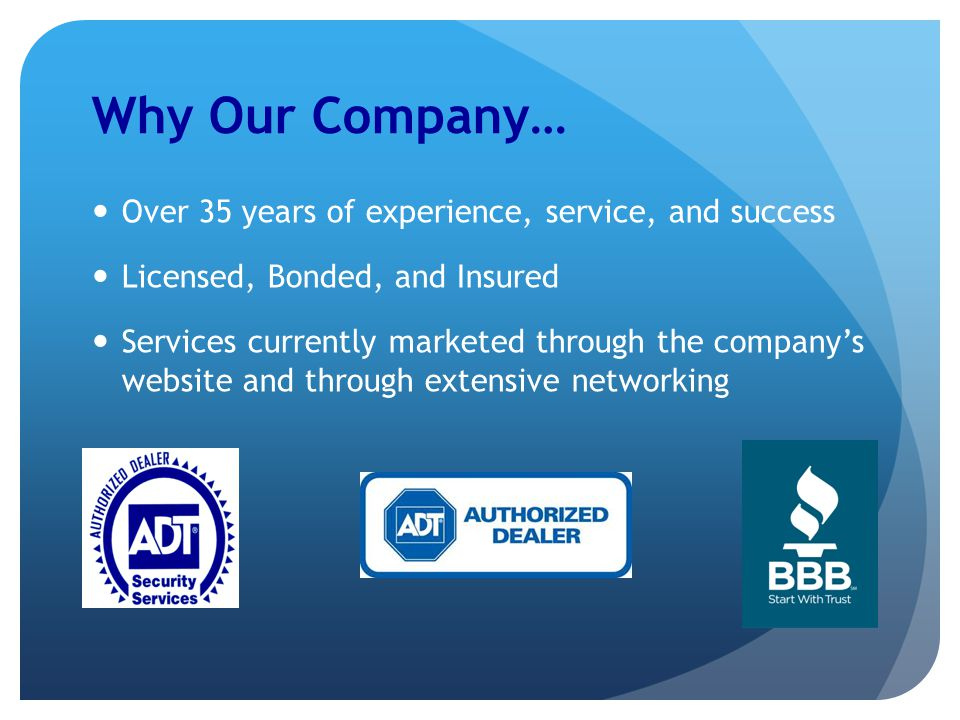 Why Our Company… Over 35 years of experience, service, and success Licensed, Bonded, and Insured Services currently marketed through the company's website and through extensive networking