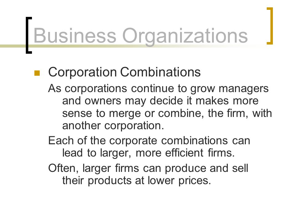 Business Organizations Corporation Combinations As corporations continue to grow managers and owners may decide it makes more sense to merge or combin