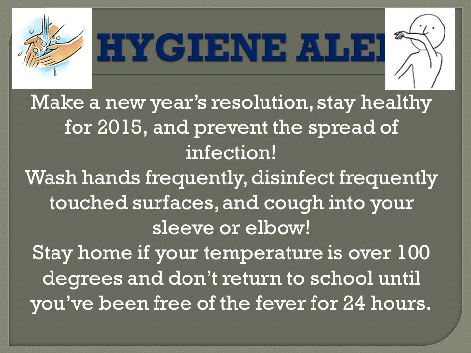 Make a new year's resolution, stay healthy for 2015, and prevent the spread of infection.