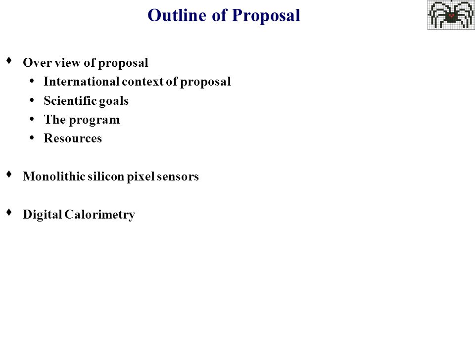 Outline of Proposal  Over view of proposal  International context of proposal  Scientific goals  The program  Resources  Monolithic silicon pixel sensors  Digital Calorimetry