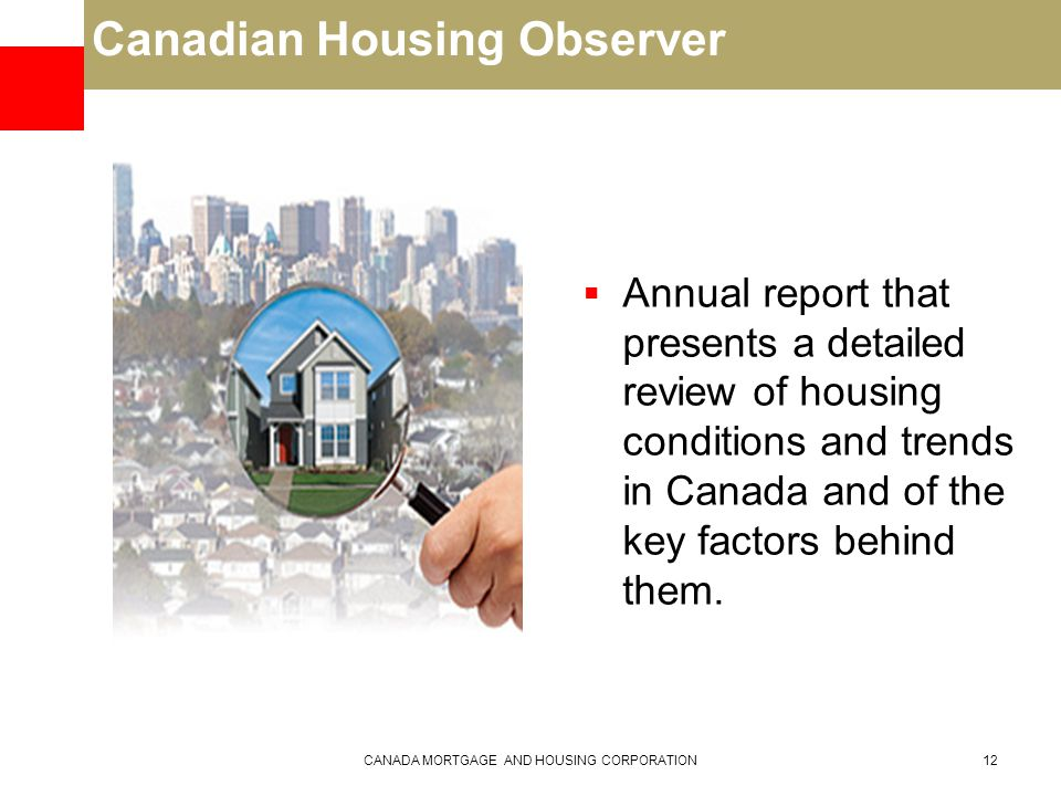 Canadian Housing Observer  Annual report that presents a detailed review of housing conditions and trends in Canada and of the key factors behind them.