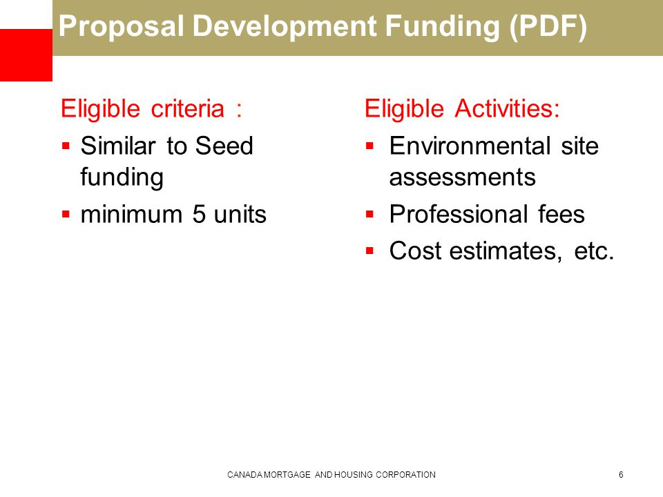 Proposal Development Funding (PDF) Eligible criteria :  Similar to Seed funding  minimum 5 units Eligible Activities:  Environmental site assessments  Professional fees  Cost estimates, etc.
