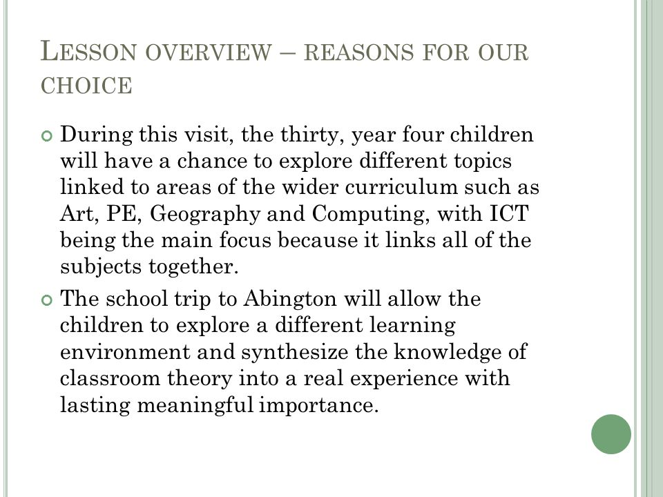 L ESSON OVERVIEW – REASONS FOR OUR CHOICE During this visit, the thirty, year four children will have a chance to explore different topics linked to a