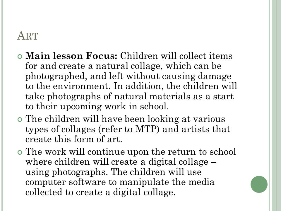A RT Main lesson Focus: Children will collect items for and create a natural collage, which can be photographed, and left without causing damage to th