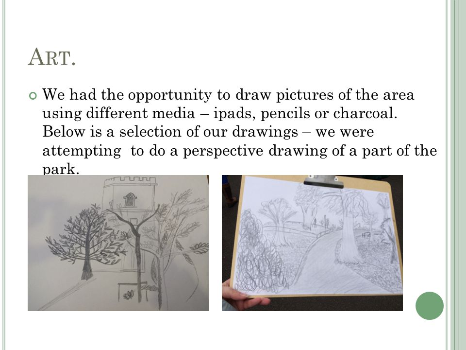 A RT. We had the opportunity to draw pictures of the area using different media – ipads, pencils or charcoal. Below is a selection of our drawings – w
