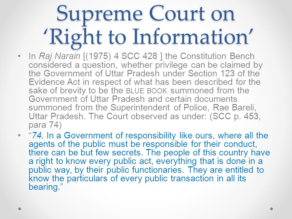 Supreme Court on 'Right to Information' In Raj Narain [(1975) 4 SCC 428 ] the Constitution Bench considered a question, whether privilege can be claim