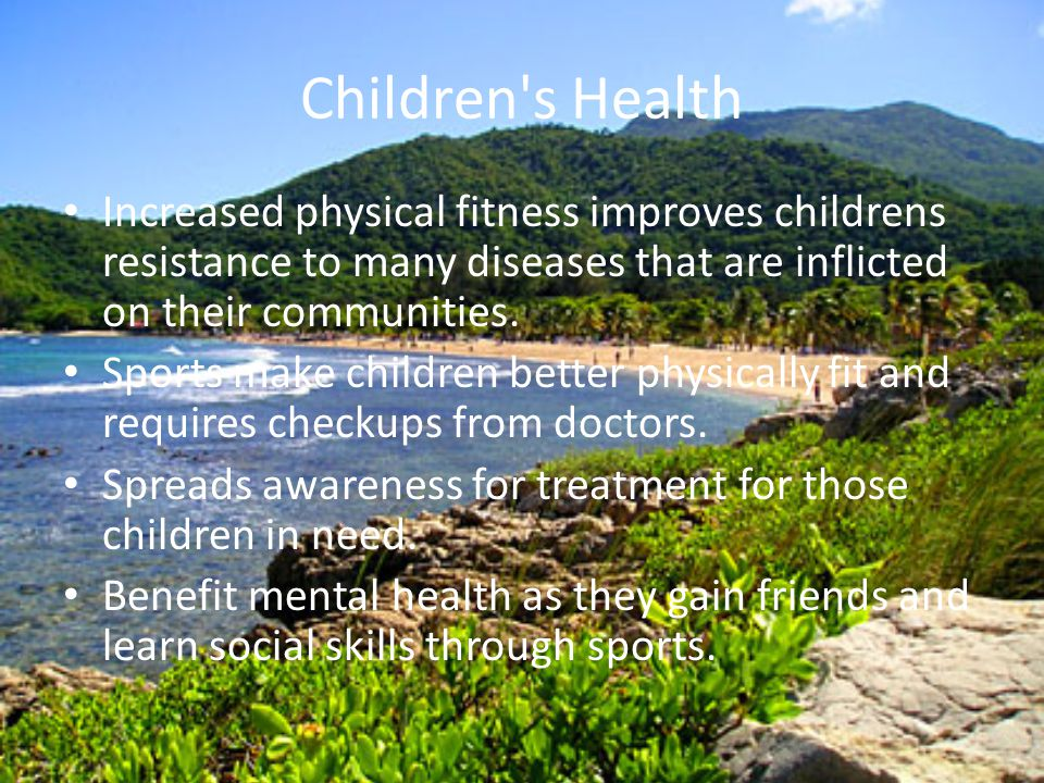 Children s Health Increased physical fitness improves childrens resistance to many diseases that are inflicted on their communities.