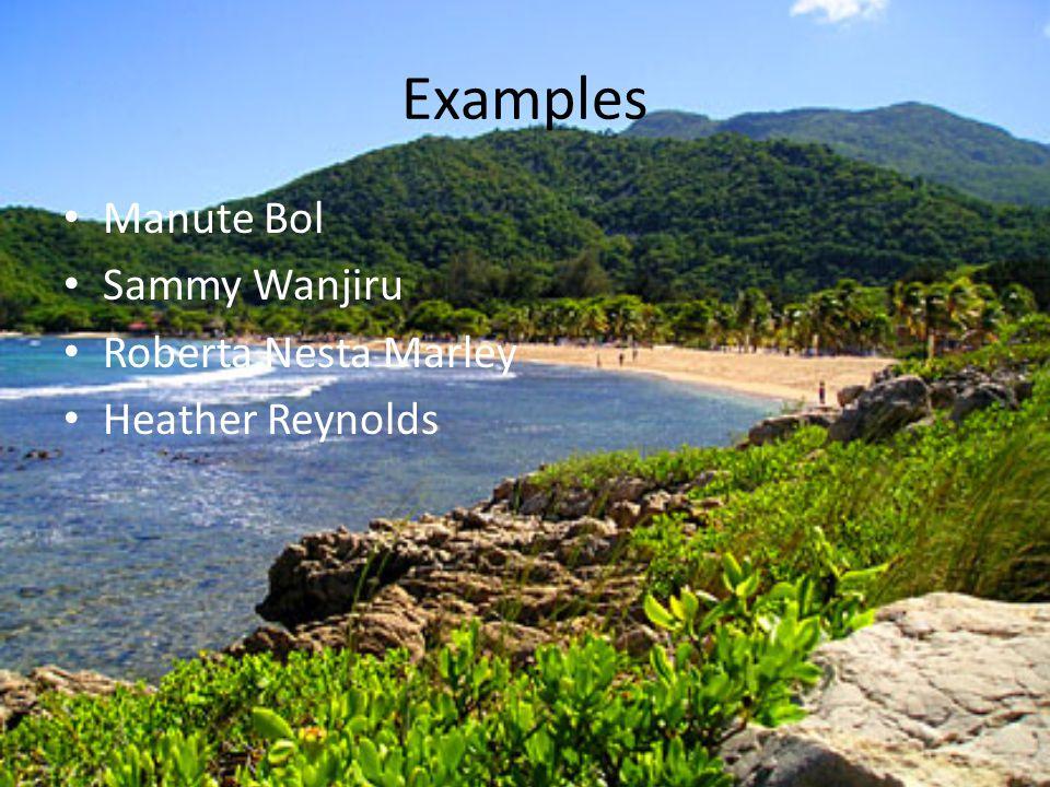 Examples Manute Bol Sammy Wanjiru Roberta Nesta Marley Heather Reynolds