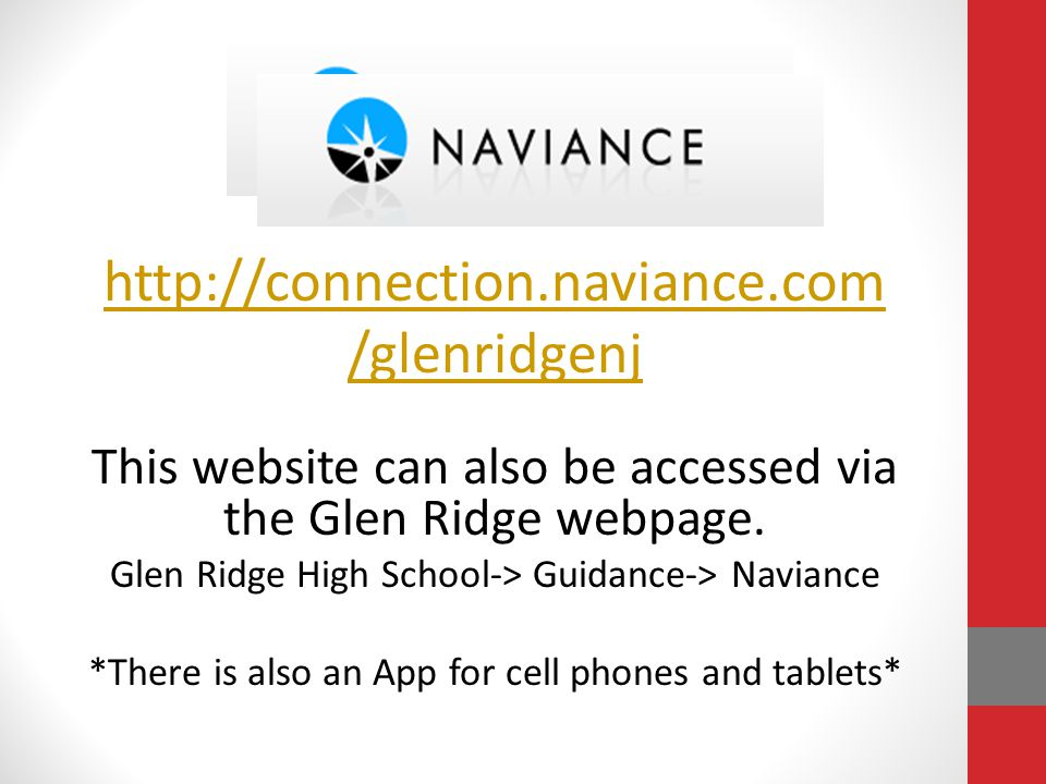 http://connection.naviance.com /glenridgenj This website can also be accessed via the Glen Ridge webpage. Glen Ridge High School-> Guidance-> Naviance