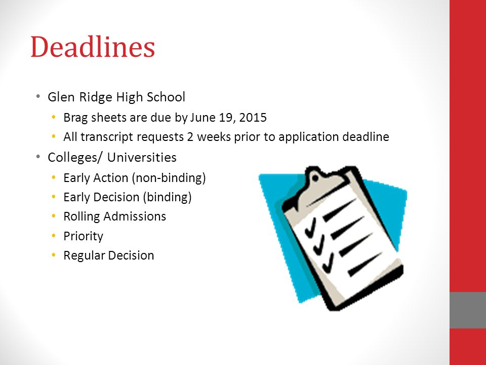 Deadlines Glen Ridge High School Brag sheets are due by June 19, 2015 All transcript requests 2 weeks prior to application deadline Colleges/ Universi