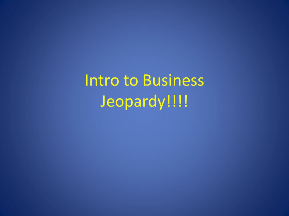 Intro to Business Jeopardy!!!!
