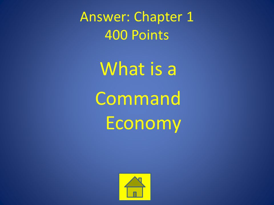 Answer: Chapter 1 400 Points What is a Command Economy