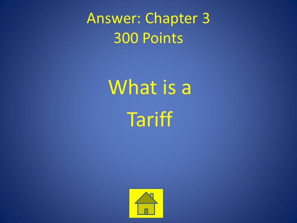 Answer: Chapter 3 300 Points What is a Tariff