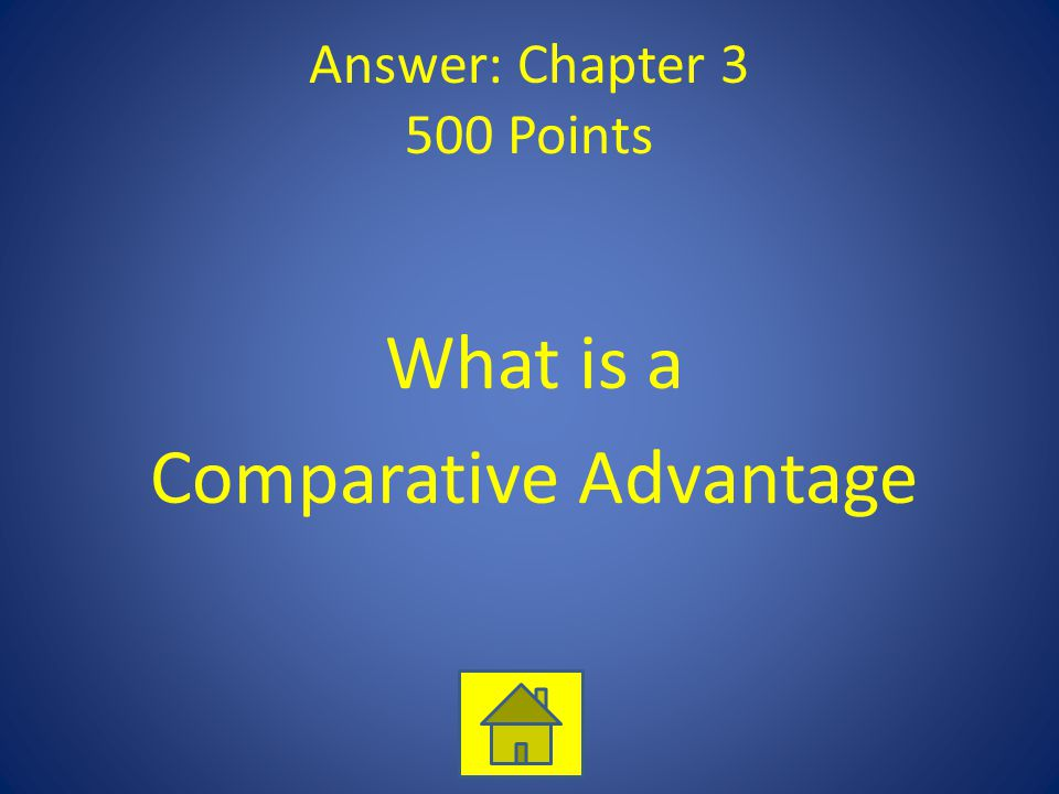 Answer: Chapter 3 500 Points What is a Comparative Advantage