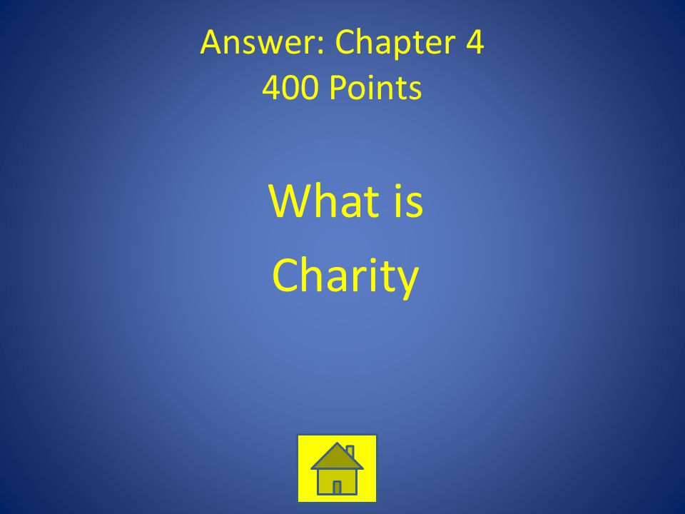 Answer: Chapter 4 400 Points What is Charity