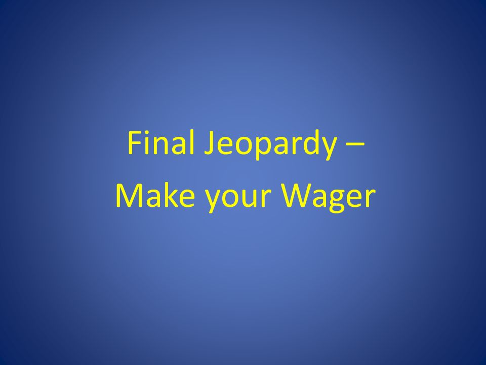 Final Jeopardy – Make your Wager
